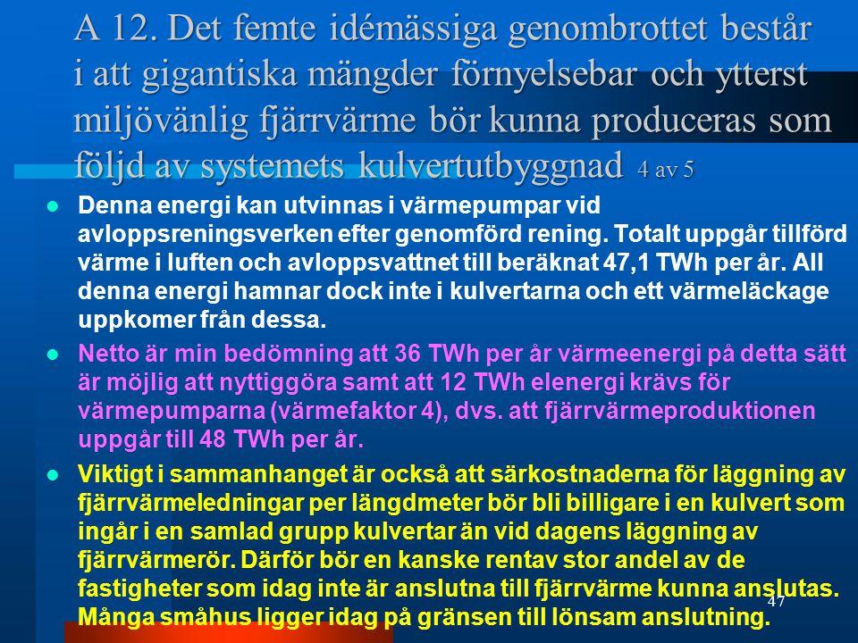 A 12. Det femte idémässiga genombrottet består i att gigantiska mängder förnyelsebar och ytterst miljövänlig fjärrvärme bör kunna produceras som följd av systemets kulvertutbyggnad 4 av 5