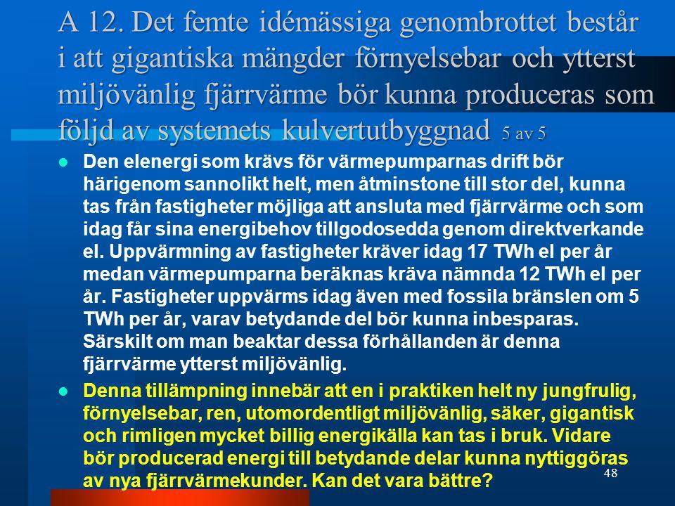 A 12. Det femte idémässiga genombrottet består i att gigantiska mängder förnyelsebar och ytterst miljövänlig fjärrvärme bör kunna produceras som följd av systemets kulvertutbyggnad 5 av 5