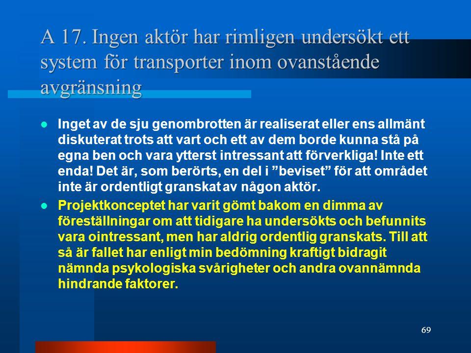 A 17. Ingen aktör har rimligen undersökt ett system för transporter inom ovanstående avgränsning