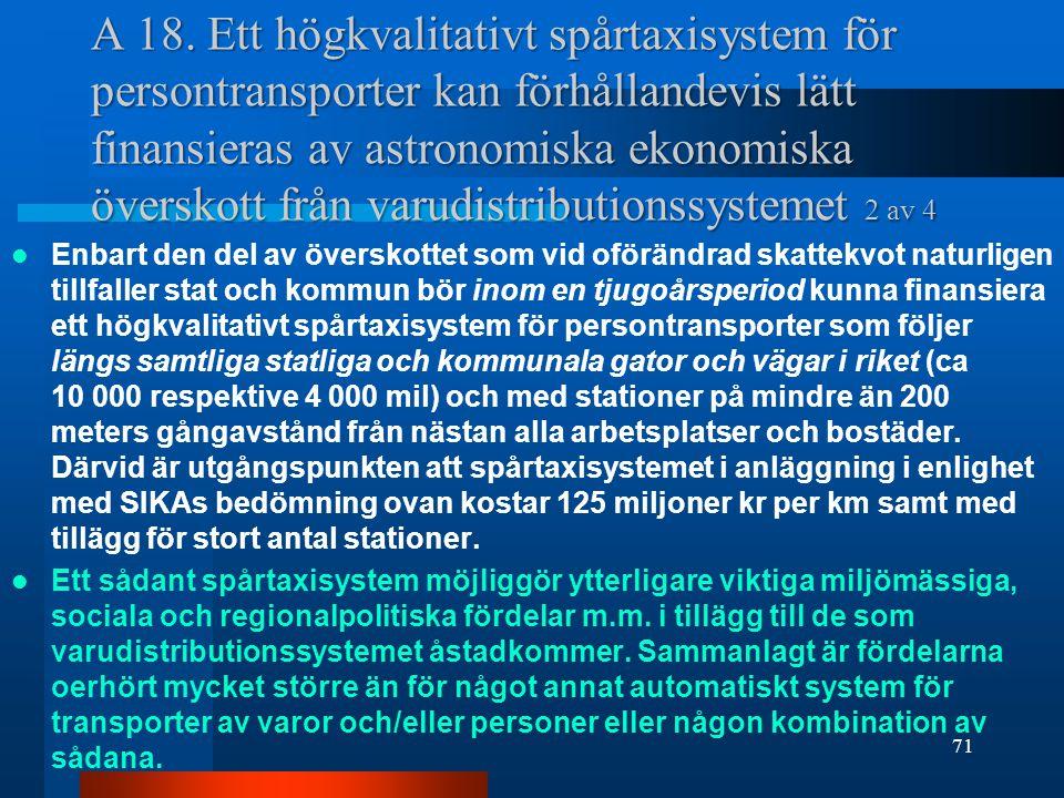A 18. Ett högkvalitativt spårtaxisystem för persontransporter kan förhållandevis lätt finansieras av astronomiska ekonomiska överskott från varudistributionssystemet 2 av 4