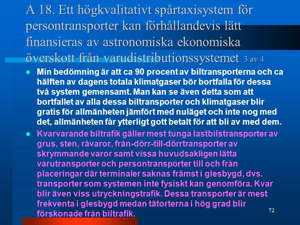 A 18. Ett högkvalitativt spårtaxisystem för persontransporter kan förhållandevis lätt finansieras av astronomiska ekonomiska överskott från varudistributionssystemet 3 av 4
