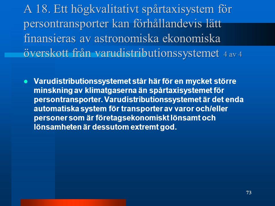 A 18. Ett högkvalitativt spårtaxisystem för persontransporter kan förhållandevis lätt finansieras av astronomiska ekonomiska överskott från varudistributionssystemet 4 av 4