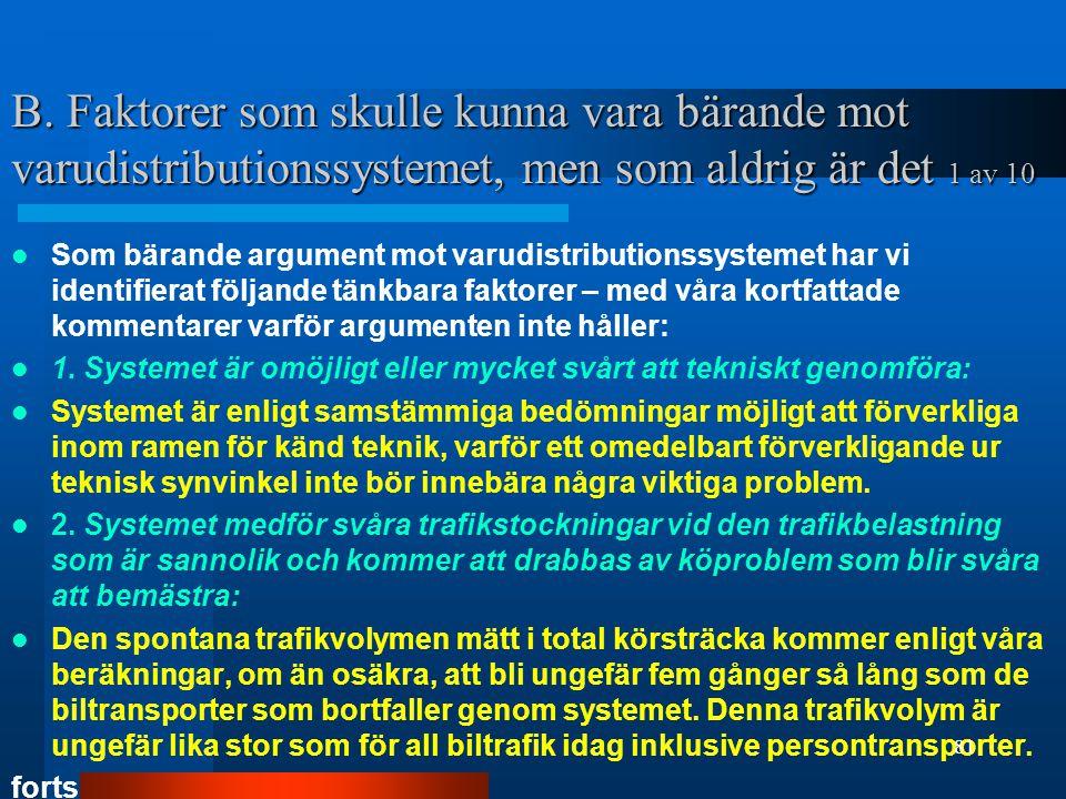 B. Faktorer som skulle kunna vara bärande mot varudistributionssystemet, men som aldrig är det 1 av 10