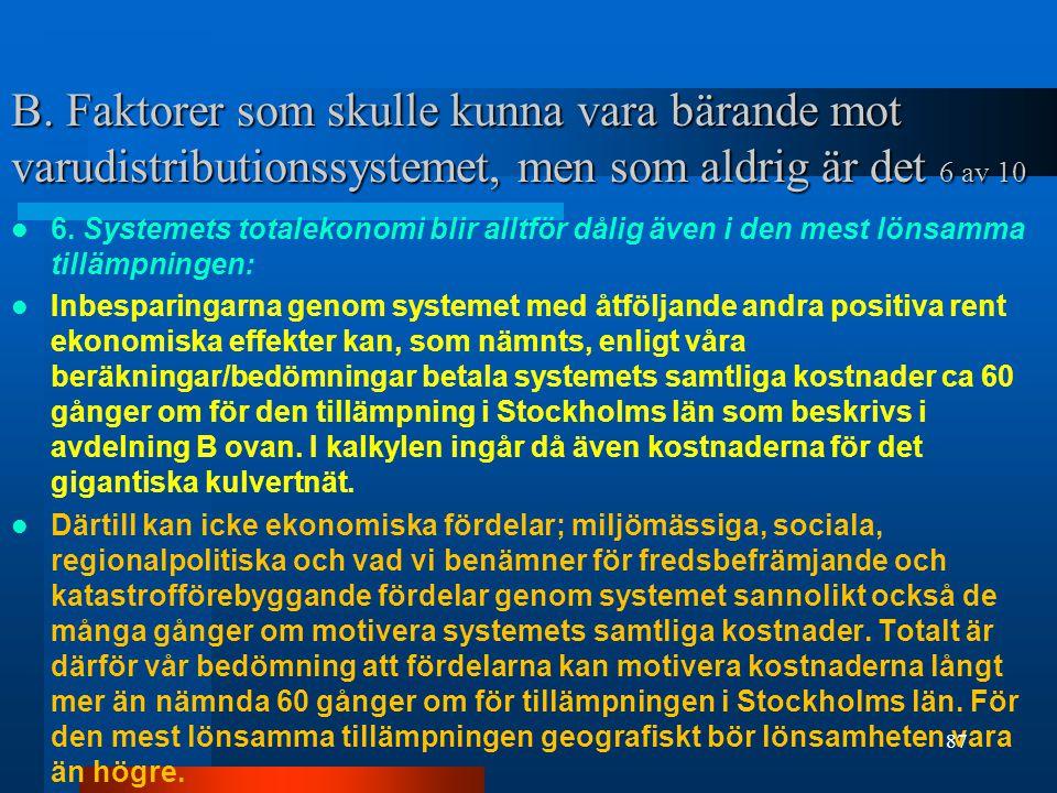 B. Faktorer som skulle kunna vara bärande mot varudistributionssystemet, men som aldrig är det 6 av 10