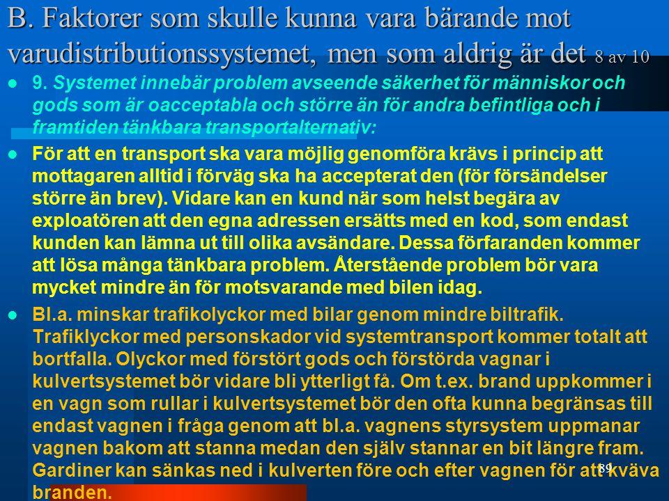 B. Faktorer som skulle kunna vara bärande mot varudistributionssystemet, men som aldrig är det 8 av 10