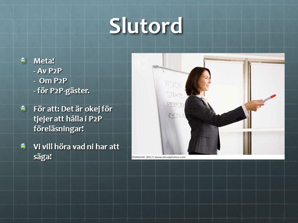 Slutord Meta! - Av P2P - Om P2P - för P2P-gäster.