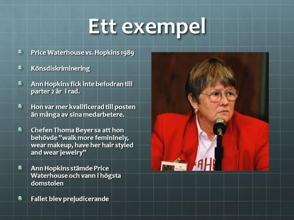Ett exempel Price Waterhouse vs. Hopkins 1989 Könsdiskriminering
