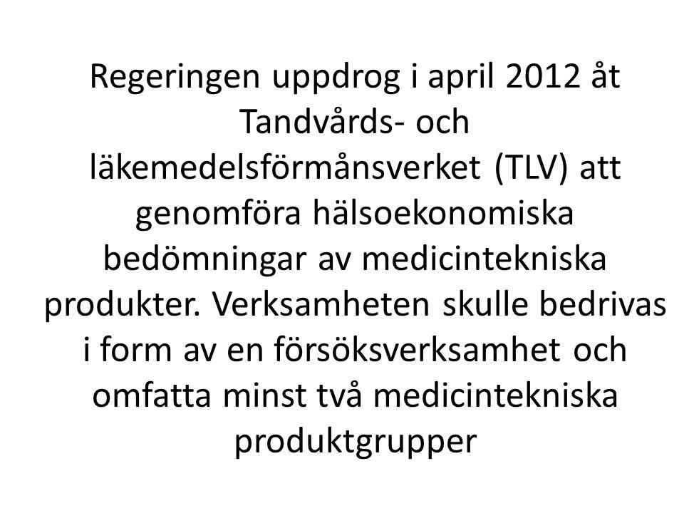 Regeringen uppdrog i april 2012 åt Tandvårds- och läkemedelsförmånsverket (TLV) att genomföra hälsoekonomiska bedömningar av medicintekniska produkter.
