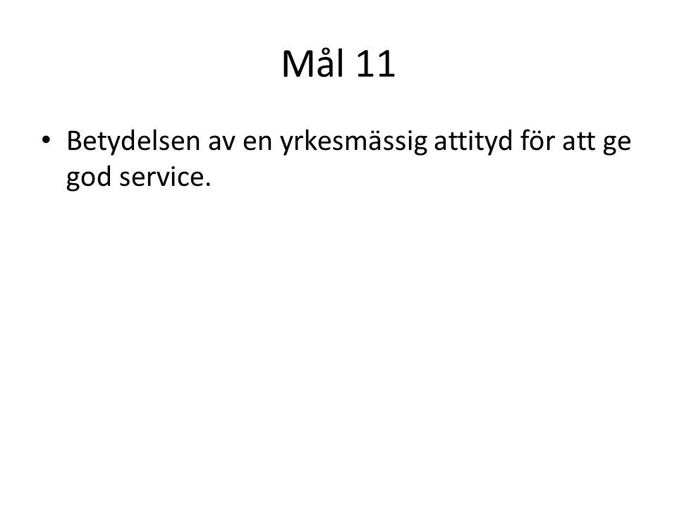 Mål 11 Betydelsen av en yrkesmässig attityd för att ge god service.