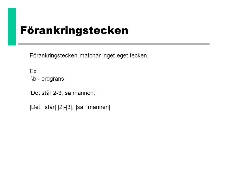 Förankringstecken Förankringstecken matchar inget eget tecken. Ex.: