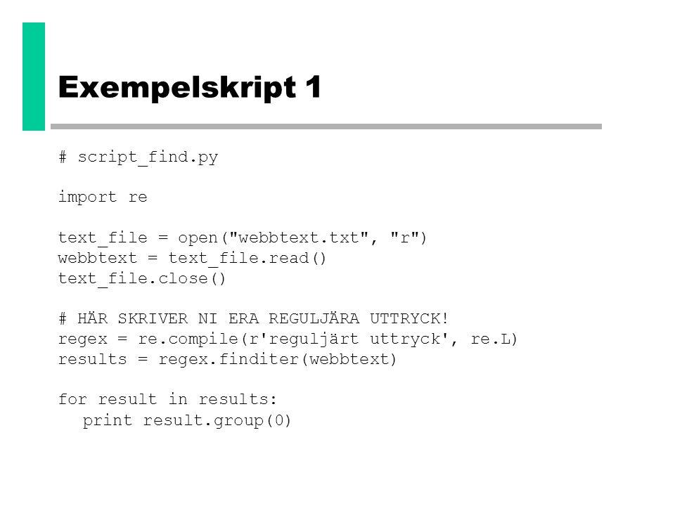 Exempelskript 1 # script_find.py import re