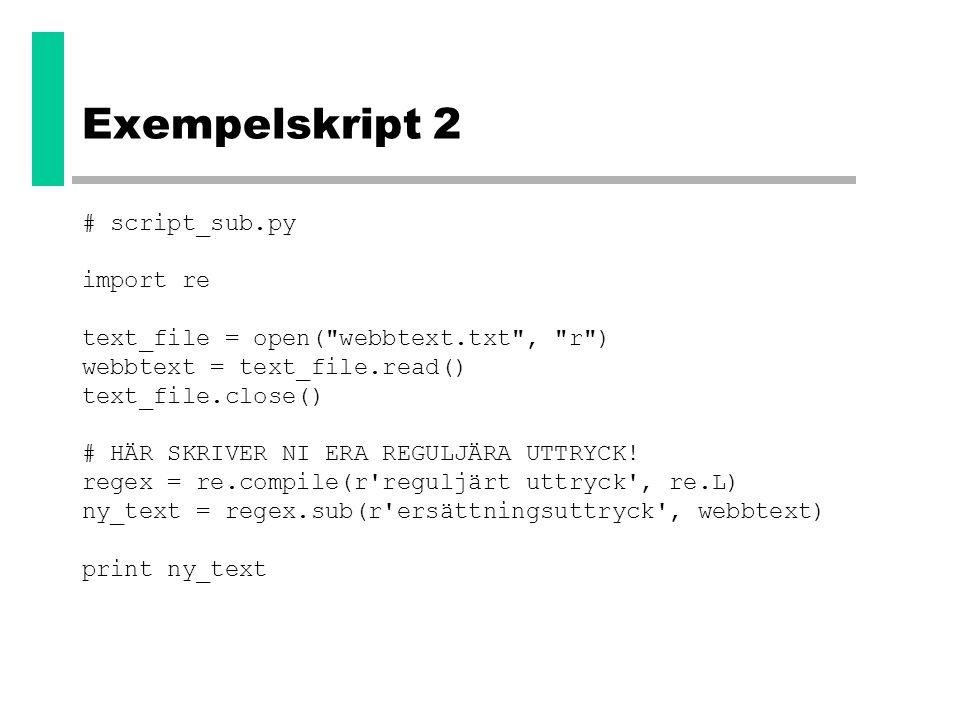 Exempelskript 2 # script_sub.py import re