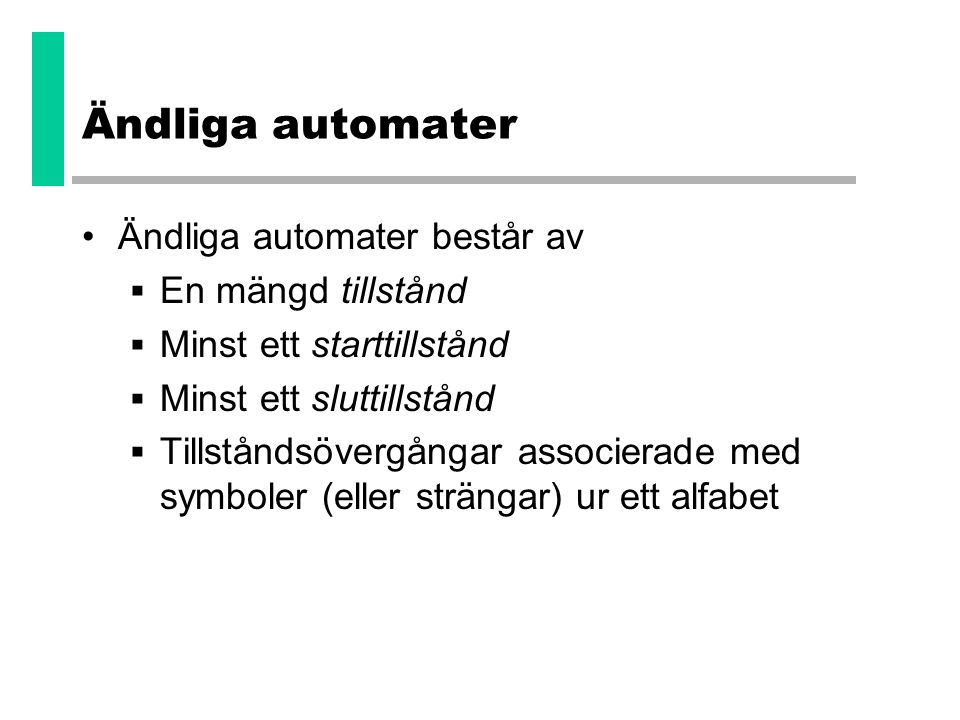 Ändliga automater Ändliga automater består av En mängd tillstånd