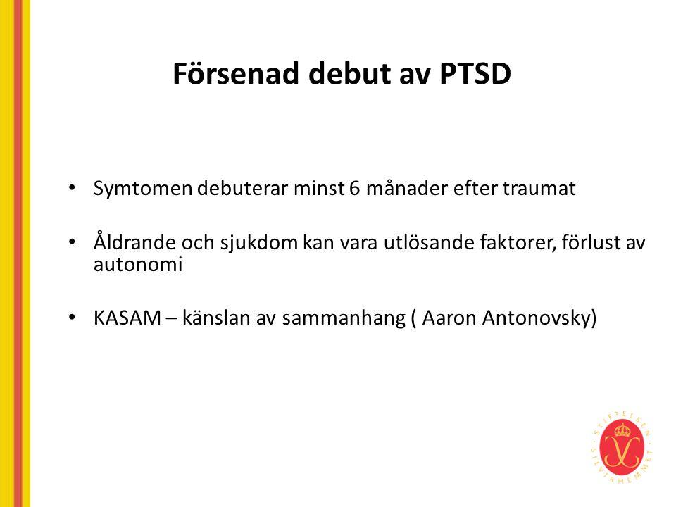 Försenad debut av PTSD Symtomen debuterar minst 6 månader efter traumat. Åldrande och sjukdom kan vara utlösande faktorer, förlust av autonomi.