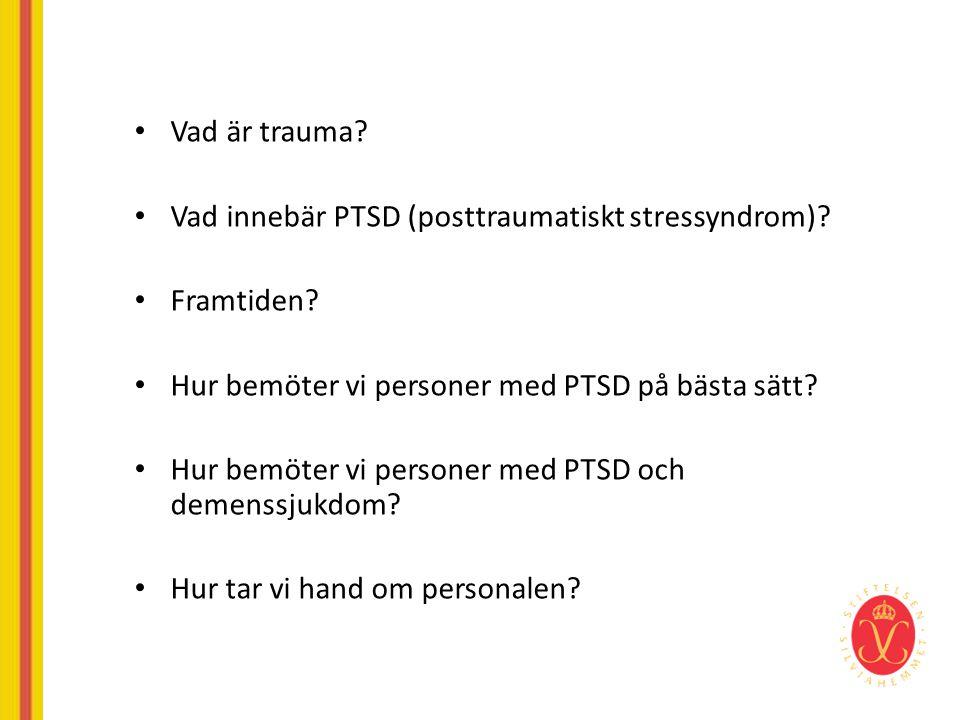 Vad är trauma Vad innebär PTSD (posttraumatiskt stressyndrom) Framtiden Hur bemöter vi personer med PTSD på bästa sätt