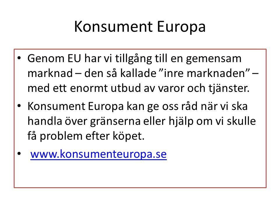Konsument Europa Genom EU har vi tillgång till en gemensam marknad – den så kallade inre marknaden – med ett enormt utbud av varor och tjänster.
