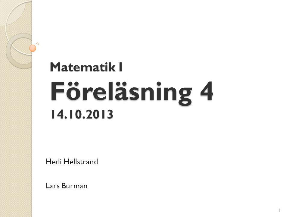 Matematik I Föreläsning 4 14.10.2013