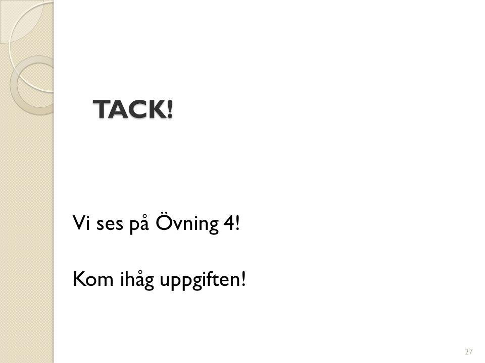TACK! Vi ses på Övning 4! Kom ihåg uppgiften!