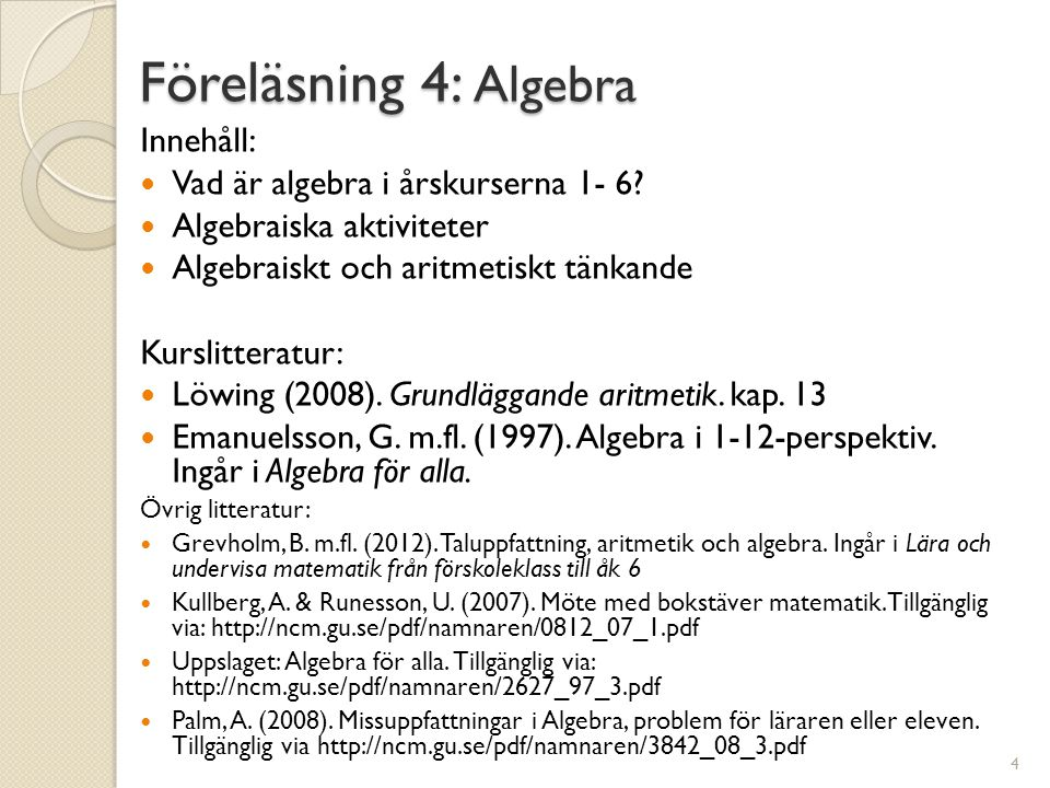 Föreläsning 4: Algebra Innehåll: Vad är algebra i årskurserna 1- 6