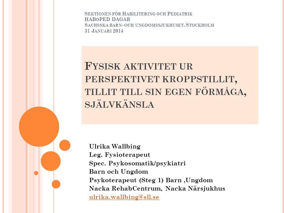 Sektionen för Habilitering och Pediatrik HABoPED DAGAR Sachsska barn- och ungdomssjukhuset, Stockholm 31 Januari 2014 Fysisk aktivitet ur perspektivet kroppstillit, tillit till sin egen förmåga, självkänsla