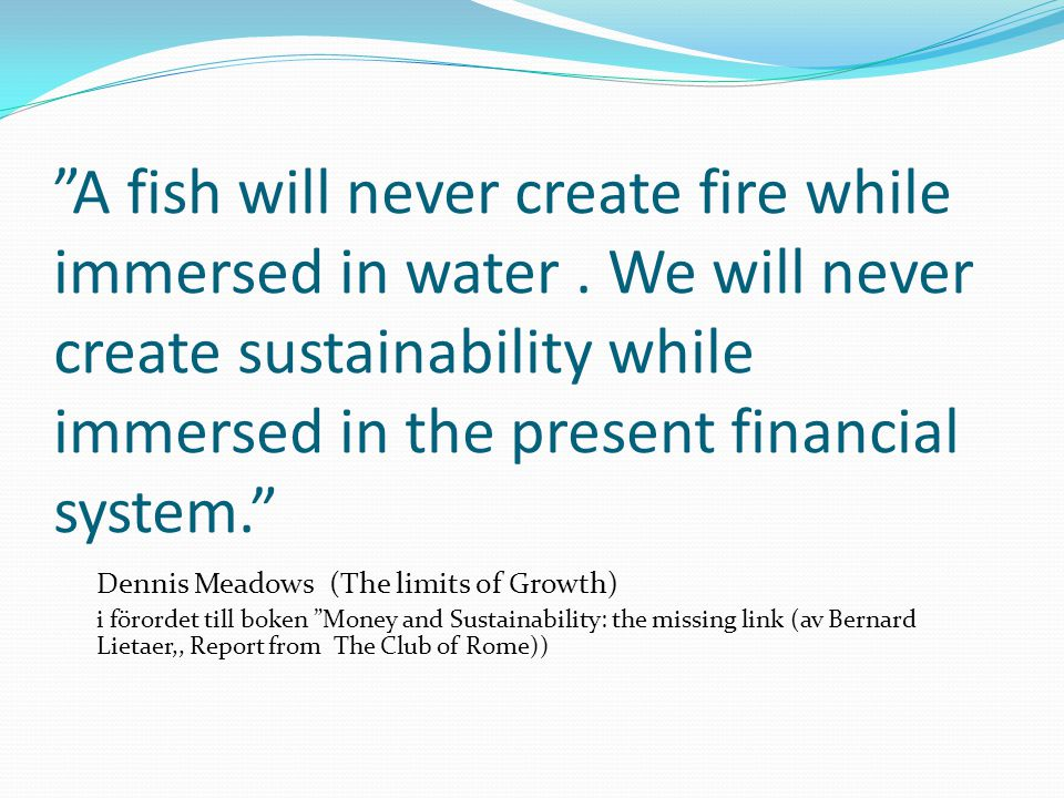 A fish will never create fire while immersed in water
