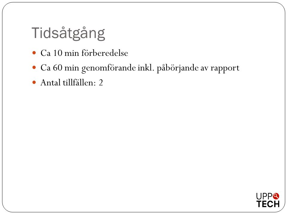 Tidsåtgång Ca 10 min förberedelse