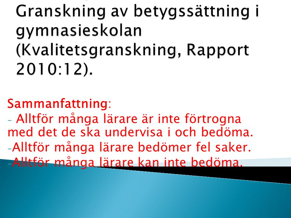 Skolinspektionen: Granskning av betygssättning i gymnasieskolan (Kvalitetsgranskning, Rapport 2010:12).