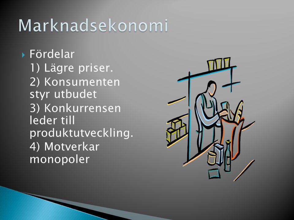 Marknadsekonomi Fördelar 1) Lägre priser. 2) Konsumenten styr utbudet