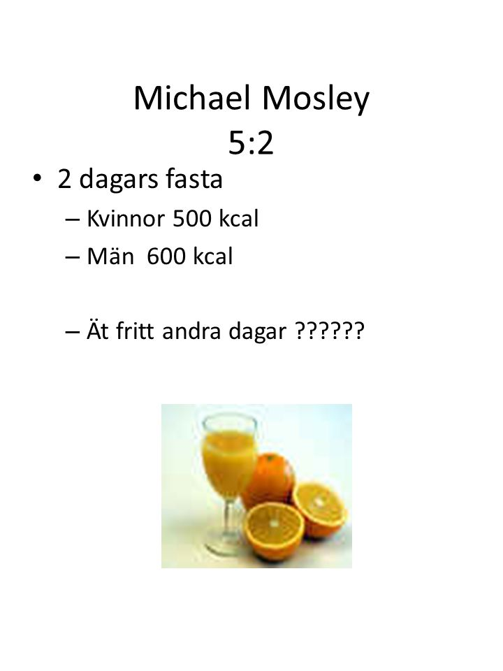 Michael Mosley 5:2 2 dagars fasta Kvinnor 500 kcal Män 600 kcal