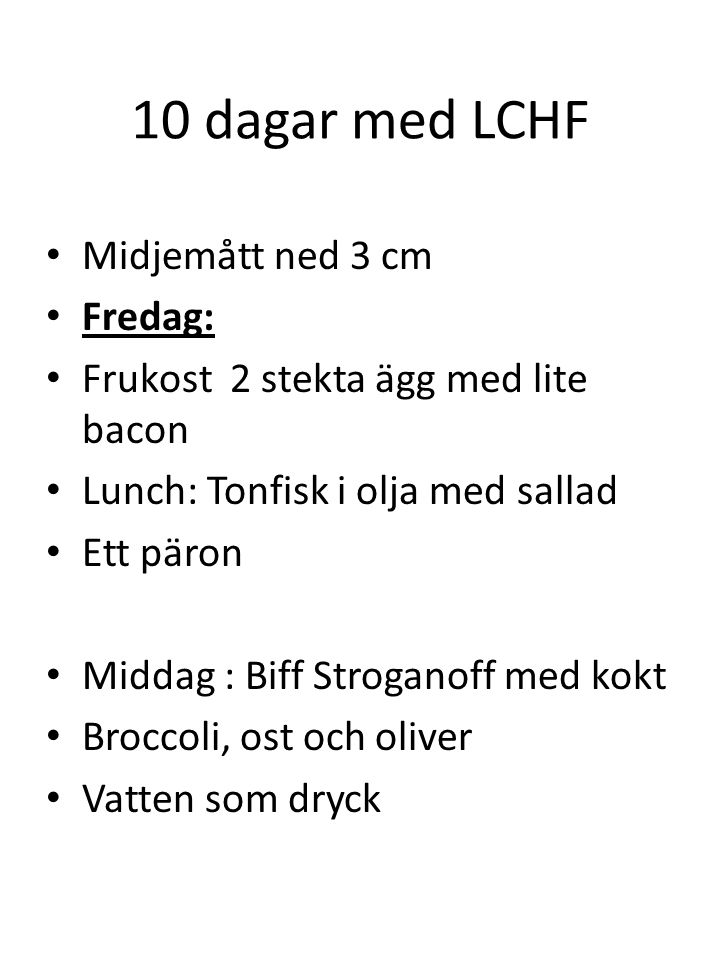 10 dagar med LCHF Midjemått ned 3 cm Fredag: