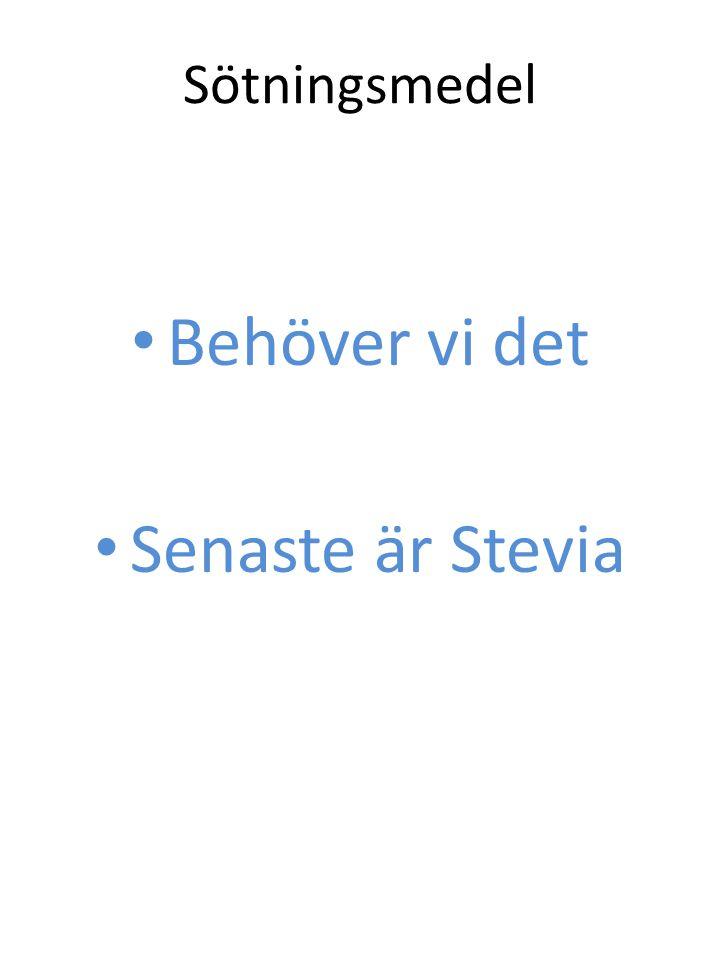 Sötningsmedel Behöver vi det Senaste är Stevia