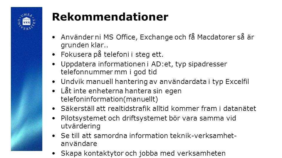 Rekommendationer Använder ni MS Office, Exchange och få Macdatorer så är grunden klar.. Fokusera på telefoni i steg ett.