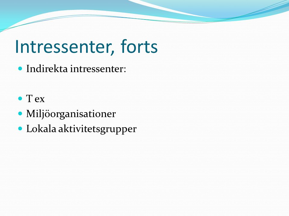 Intressenter, forts Indirekta intressenter: T ex Miljöorganisationer