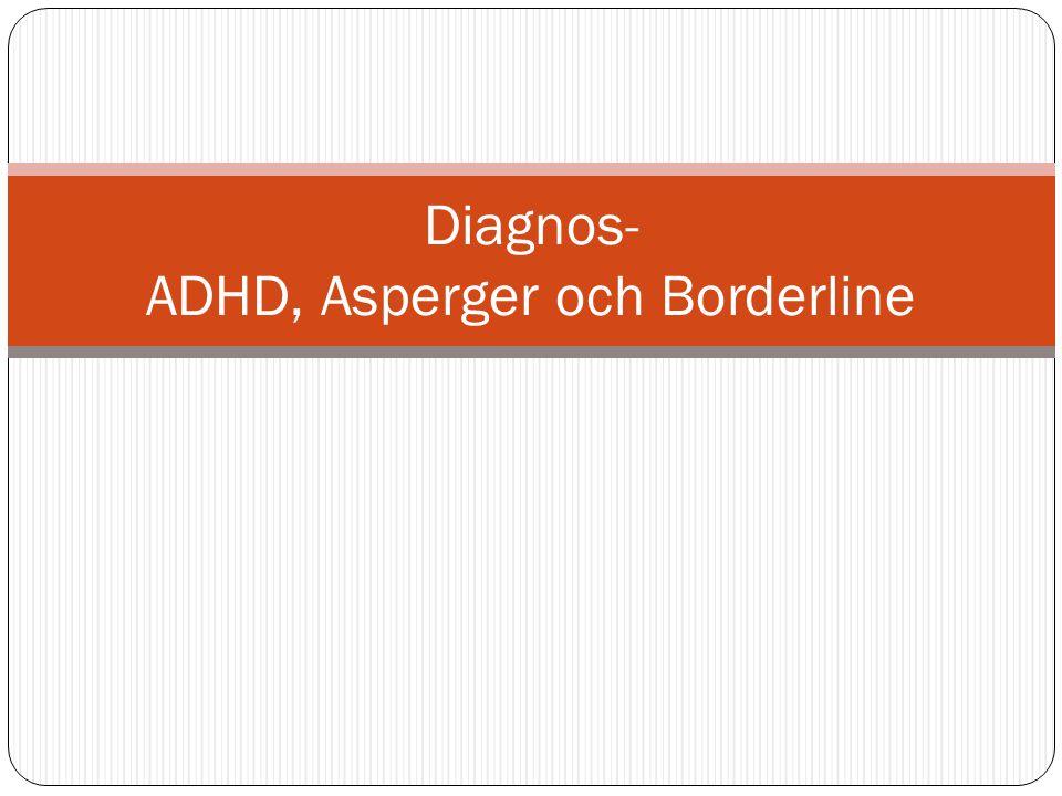 Diagnos- ADHD, Asperger och Borderline