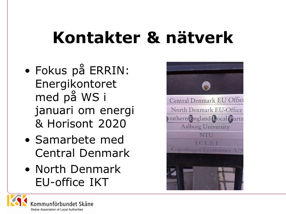 Kontakter & nätverk Fokus på ERRIN: Energikontoret med på WS i januari om energi & Horisont 2020. Samarbete med Central Denmark.