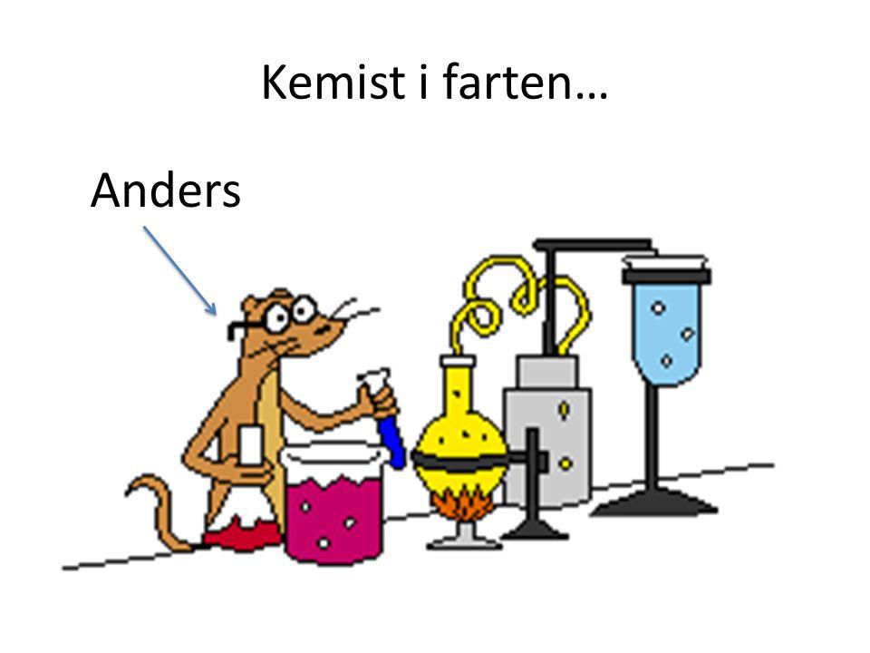Kemist i farten… Anders
