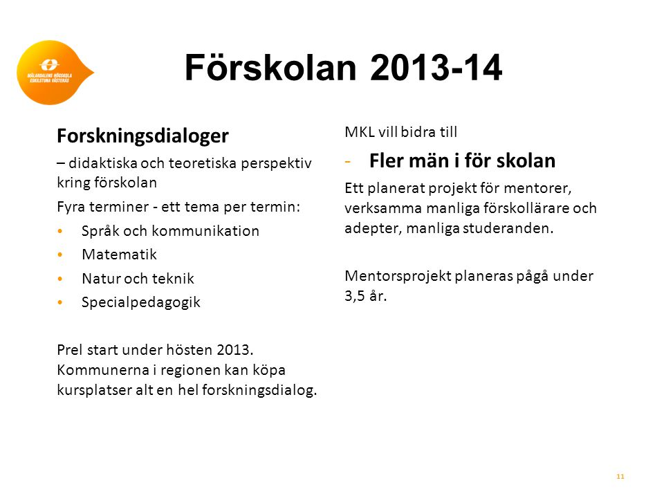 Förskolan 2013-14 Forskningsdialoger Fler män i för skolan