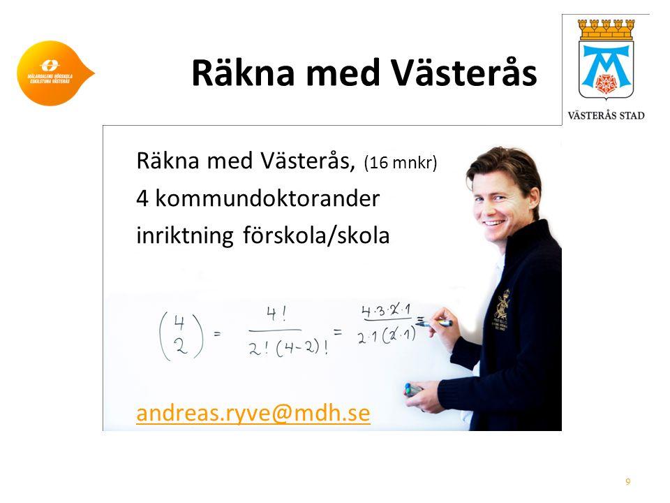Räkna med Västerås Räkna med Västerås, (16 mnkr) 4 kommundoktorander inriktning förskola/skola andreas.ryve@mdh.se