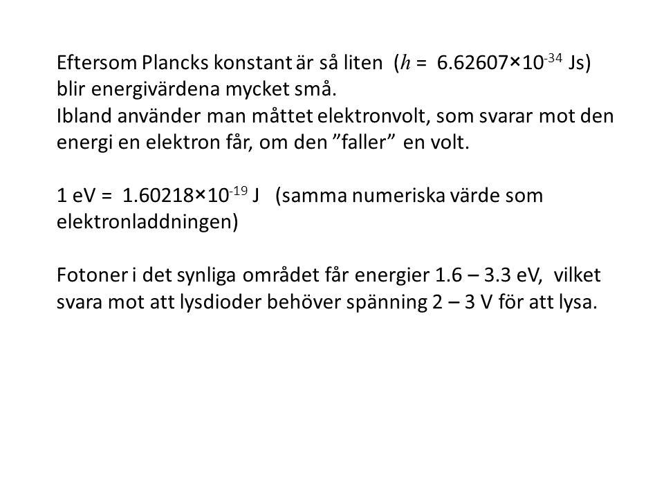 Eftersom Plancks konstant är så liten (h = 6