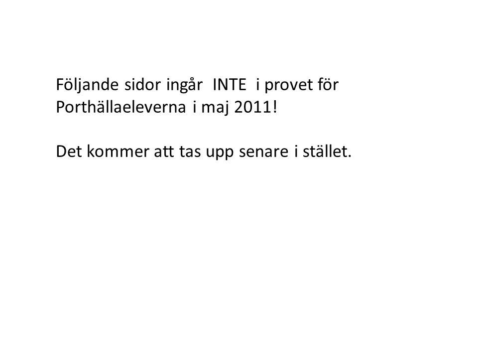 Följande sidor ingår INTE i provet för Porthällaeleverna i maj 2011!
