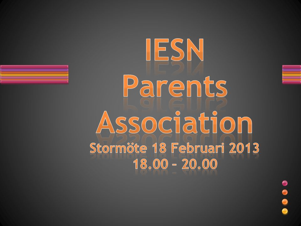 IESN Parents Association Stormöte 18 Februari 2013 18.00 – 20.00