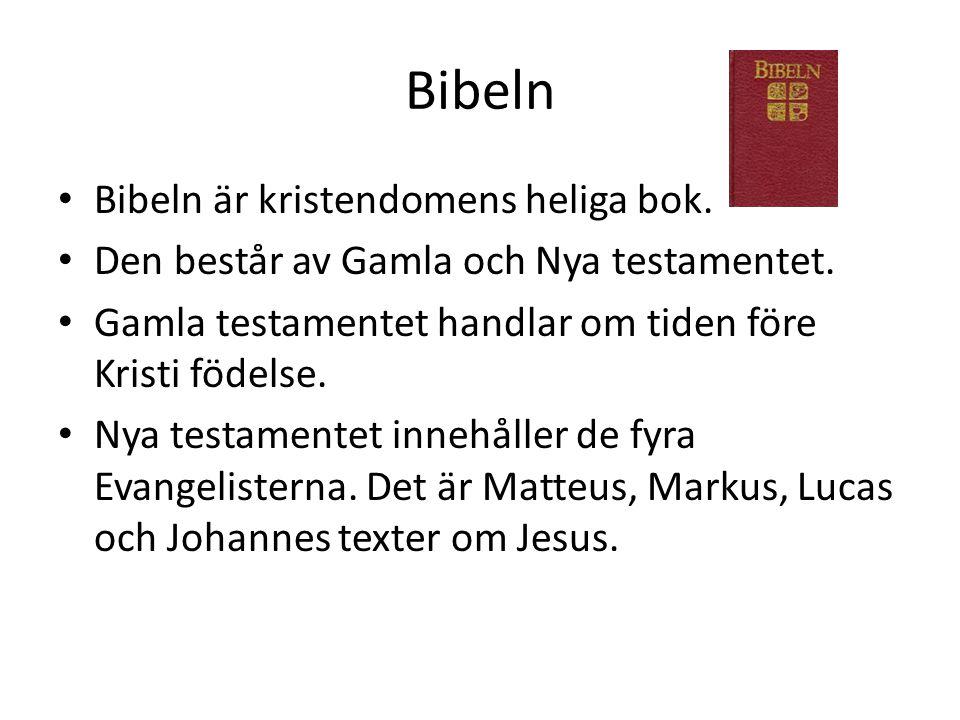 Bibeln Bibeln är kristendomens heliga bok.