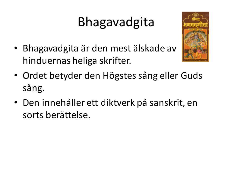 Bhagavadgita Bhagavadgita är den mest älskade av hinduernas heliga skrifter. Ordet betyder den Högstes sång eller Guds sång.