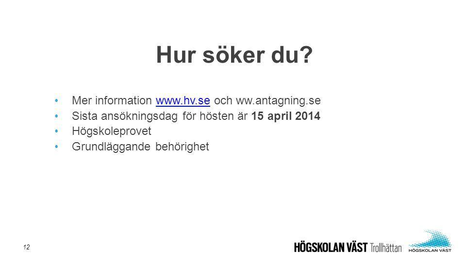 Hur söker du Mer information www.hv.se och ww.antagning.se