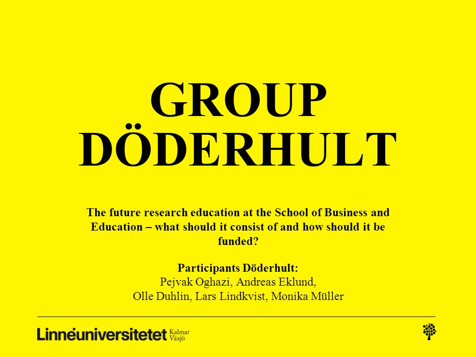 GROUP DÖDERHULT The future research education at the School of Business and Education – what should it consist of and how should it be funded