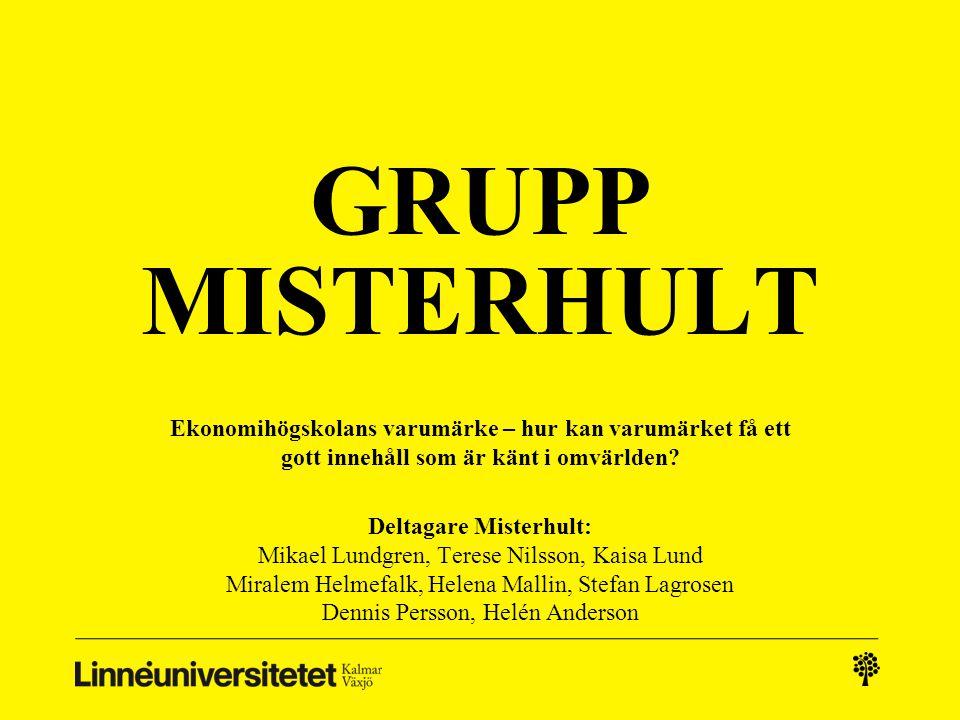 GRUPP MISTERHULT Ekonomihögskolans varumärke – hur kan varumärket få ett gott innehåll som är känt i omvärlden