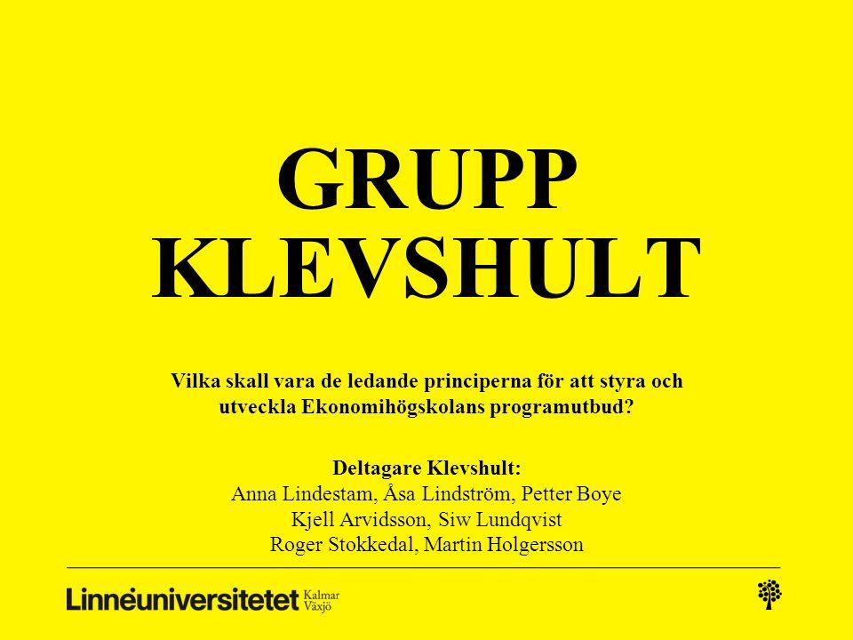 GRUPP KLEVSHULT Vilka skall vara de ledande principerna för att styra och utveckla Ekonomihögskolans programutbud