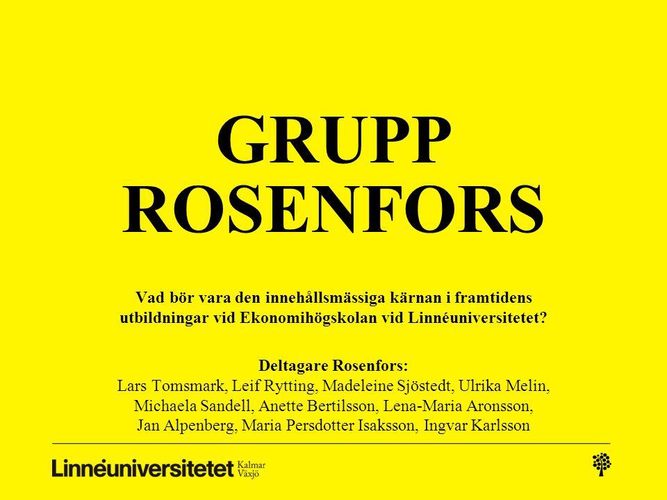 GRUPP ROSENFORS Vad bör vara den innehållsmässiga kärnan i framtidens utbildningar vid Ekonomihögskolan vid Linnéuniversitetet