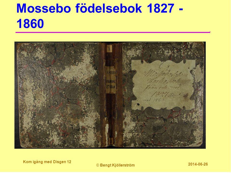 Mossebo födelsebok 1827 - 1860 Kom igång med Disgen 12