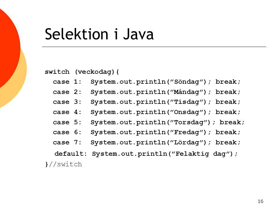 Selektion i Java default: System.out.println( Felaktig dag );